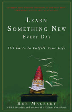 Malesky, Kee - Learn Something New Every Day: 365 Facts to Fulfill Your Life, ebook