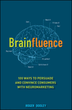 Dooley, Roger - Brainfluence: 100 Ways to Persuade and Convince Consumers with Neuromarketing, ebook