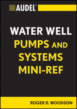 Woodson, Roger D. - Audel Water Well Pumps and Systems Mini-Ref, ebook
