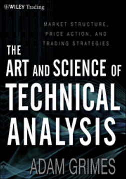 Grimes, Adam - The Art & Science of Technical Analysis: Market Structure, Price Action & Trading Strategies, ebook