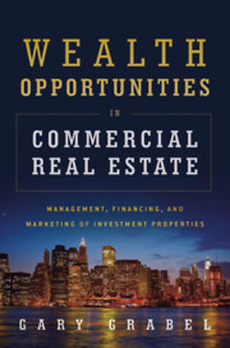 Grabel, Gary - Wealth Opportunities in Commercial Real Estate: Management, Financing and Marketing of Investment Properties, ebook