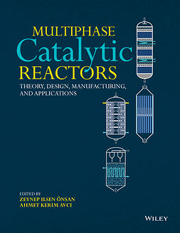 Avci, Ahmet Kerim - Multiphase Catalytic Reactors: Theory, Design, Manufacturing, and Applications, e-kirja