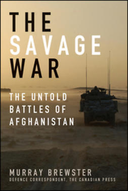 Brewster, Murray - The Savage War: The Untold Battles of Afghanistan, e-bok