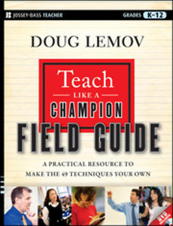 Lemov, Doug - Teach Like a Champion Field Guide: A Practical Resource to Make the 49 Techniques Your Own, ebook