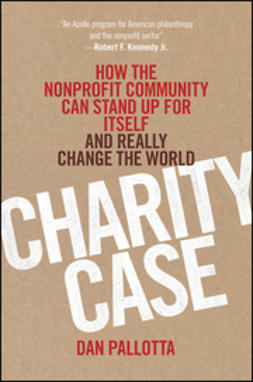 Pallotta, Dan - Charity Case: How the Nonprofit Community Can Stand Up For Itself and Really Change the World, ebook