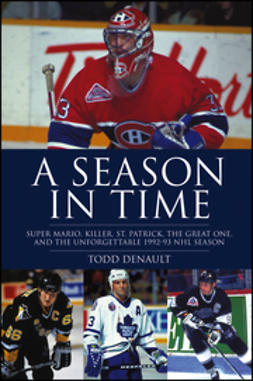 Denault, Todd - A Season in Time: Super Mario, Killer, St. Patrick, the Great One, and the Unforgettable 1992-93 NHL Season, e-kirja