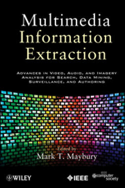 Maybury, Mark T. - Multimedia Information Extraction: Advances in Video, Audio, and Imagery Analysis for Search, Data Mining, Surveillance and Authoring, ebook