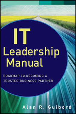 Guibord, Alan R. - IT Leadership Manual: Roadmap to Becoming a Trusted Business Partner, ebook