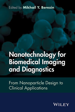 Berezin, Mikhail Y. - Nanotechnology for Biomedical Imaging and Diagnostics: From Nanoparticle Design to Clinical Applications, e-bok