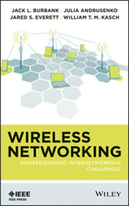 Burbank, Jack L. - Wireless Networking: Understanding Internetworking Challenges, ebook