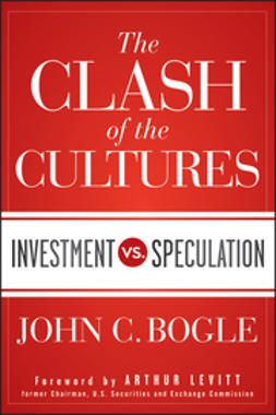 Bogle, John C. - The Clash of the Cultures: Investment vs. Speculation, e-kirja