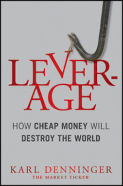 Denninger, Karl - Leverage: How Cheap Money Will Destroy the World, e-kirja