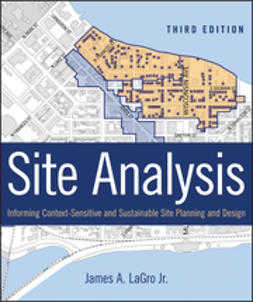 LaGro, James A. - Site Analysis: Informing Context-Sensitive and Sustainable Site Planning and Design, ebook