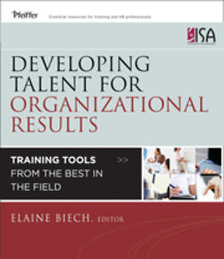 Biech, Elaine - Developing Talent for Organizational Results: Training Tools from the Best in the Field, ebook