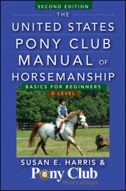 Harris, Susan E. - The United States Pony Club Manual of Horsemanship: Basics for Beginners/D Level, ebook
