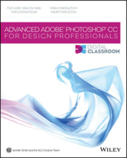 Smith, Jennifer - Advanced Photoshop CC for Design Professionals Digital Classroom, e-kirja