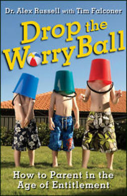 Russell, Alex - Drop the Worry Ball: How to Parent in the Age of Entitlement, ebook