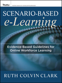 Clark, Ruth C. - Scenario-based e-Learning: Evidence-Based Guidelines for Online Workforce Learning, ebook