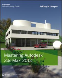 Harper, Jeffrey - Mastering Autodesk 3ds Max 2013, ebook