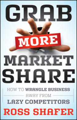 Shafer, Ross - Grab More Market Share: How to Wrangle Business Away from Lazy Competitors, ebook