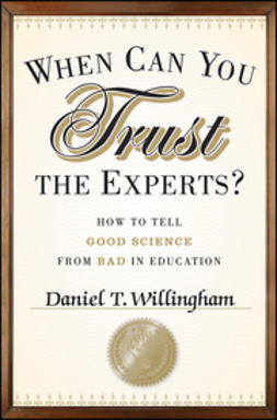 Willingham, Daniel T. - When Can You Trust the Experts?: How to Tell Good Science from Bad in Education, e-bok
