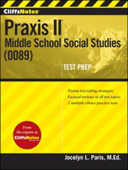 Paris, Jocelyn L. - CliffsNotes Praxis II: Middle School Social Studies (0089), e-kirja