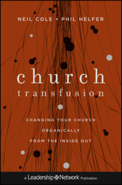 Cole, Neil - Church Transfusion: Changing Your Church Organically--From the Inside Out, e-kirja