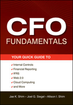 Shim, Jae K. - CFO Fundamentals: Your Quick Guide to Internal Controls, Financial Reporting, IFRS, Web 2.0, Cloud Computing, and More, e-kirja