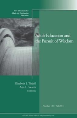 Tisdell, Elizabeth J. - Adult Education and the Pursuit of Wisdom: New Directions for Adult and Continuing Education, No. 131, ebook