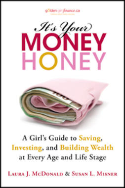 McDonald, Laura - It's Your Money, Honey: A Girl's Guide to Saving, Investing, and Building Wealth at Every Age and Life Stage, ebook