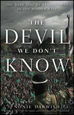 Darwish, Nonie - The Devil We Don't Know: The Dark Side of Revolutions in the Middle East, ebook