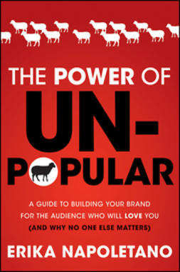 Napoletano, Erika - The Power of Unpopular: A Guide to Building Your Brand for the Audience Who Will Love You (and why no one else matters), ebook