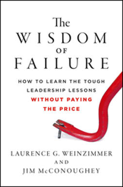 Weinzimmer, Laurence G. - The Wisdom of Failure: How to Learn the Tough Leadership Lessons Without Paying the Price, ebook