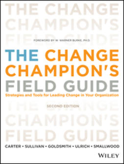 Carter, Louis - The Change Champion's Field Guide: Strategies and Tools for Leading Change in Your Organization, ebook