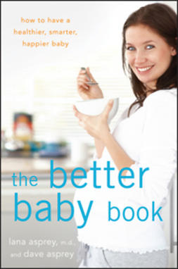 Asprey, David - The Better Baby Book: How to Have a Healthier, Smarter, Happier Baby, e-bok