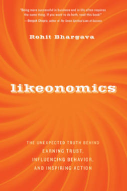 Bhargava, Rohit - Likeonomics: The Unexpected Truth Behind Earning Trust, Influencing Behavior, and Inspiring Action, ebook