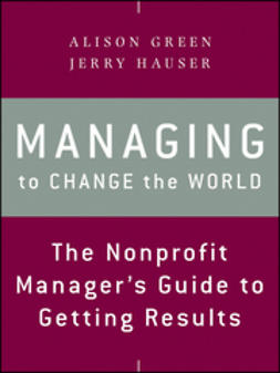 Green, Alison - Managing to Change the World: The Nonprofit Manager's Guide to Getting Results, ebook