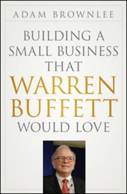 Brownlee, Adam - Building a Small Business that Warren Buffett Would Love, ebook