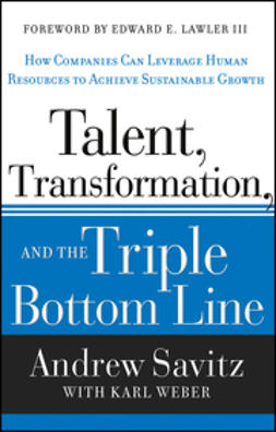 Savitz, Andrew W. - Talent, Transformation, and the Triple Bottom Line: How Companies Can Leverage Human Resources to Achieve Sustainable Growth, ebook