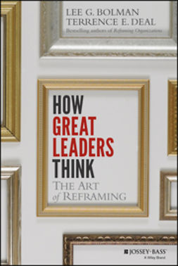 Bolman, Lee G. - How Great Leaders Think: The Art of Reframing, e-bok