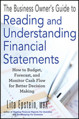 Epstein, Lita - The Business Owner's Guide to Reading and Understanding Financial Statements: How to Budget, Forecast, and Monitor Cash Flow for Better Decision Making, ebook