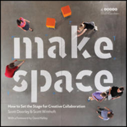 Doorley, Scott - Make Space: How to Set the Stage for Creative Collaboration, e-bok