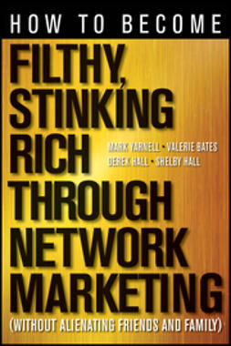 Yarnell, Mark - How to Become Filthy, Stinking Rich Through Network Marketing: Without Alienating Friends and Family, ebook