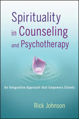 Johnson, Rick - Spirituality in Counseling and Psychotherapy: An Integrative Approach that Empowers Clients, ebook