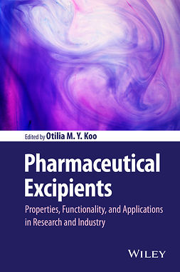 Koo, Otilia M. Y. - Pharmaceutical Excipients: Properties, Functionality, and Applications in Research and Industry, e-bok