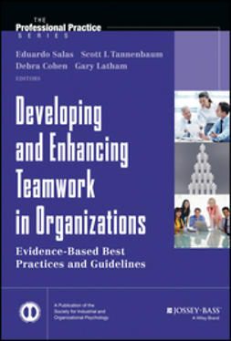 Salas, Eduardo - Developing and Enhancing Teamwork in Organizations: Evidence-based Best Practices and Guidelines, ebook