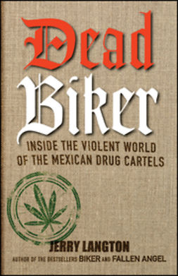 Langton, Jerry - Dead Biker: Inside the Violent World of the Mexican Drug Cartels, ebook