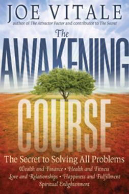Vitale, Joe - The Awakening Course: The Secret to Solving All Problems, e-bok