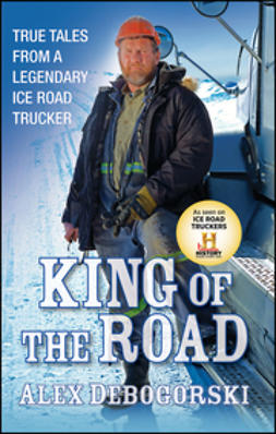 Debogorski, Alex - King of the Road: True Tales from a Legendary Ice Road Trucker, ebook