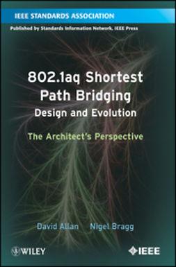 Allan, David - 802.1aq Shortest Path Bridging Design and Evolution: The Architects Perspective, ebook